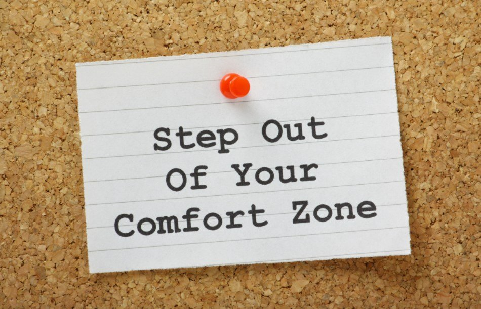GET OUT OF YOUR COMFORT ZONE - WAKE UP AND SMELL NEW OPPORTUNITIES